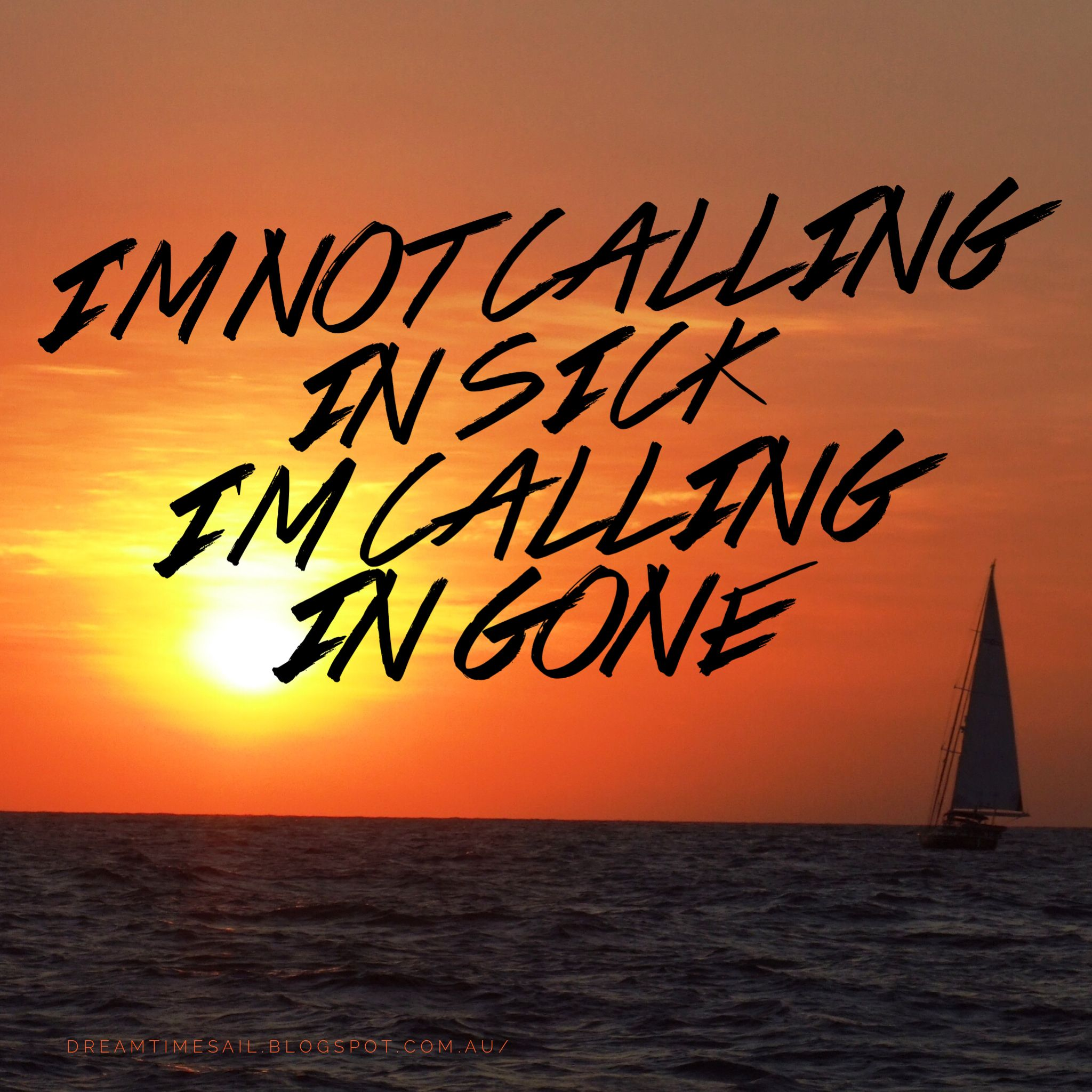 I'm not calling in sick #daretodream #livingthedream #dreamtimesail #travelbysea #lifeisgood #dreambelieveachieve