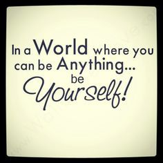 In A World Where You Can Be Anything You Want Be Yourself Inspirational Quotes Me Quotes Quotes