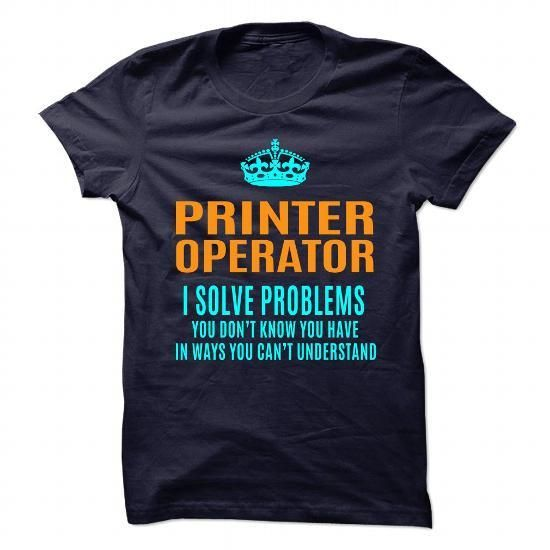 PRINTER-OPERATOR T Shirts, Hoodies Sweatshirts. Check price ==► http://store.customtshirts.xyz/go.php?u=https://www.sunfrog.com/No-Category/PRINTER-OPERATOR-89979498-Guys.html?41382