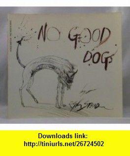No Good Dogs (9780399507229) Ralph Steadman , ISBN-10: 0399507221  , ISBN-13: 978-0399507229 ,  , tutorials , pdf , ebook , torrent , downloads , rapidshare , filesonic , hotfile , megaupload , fileserve