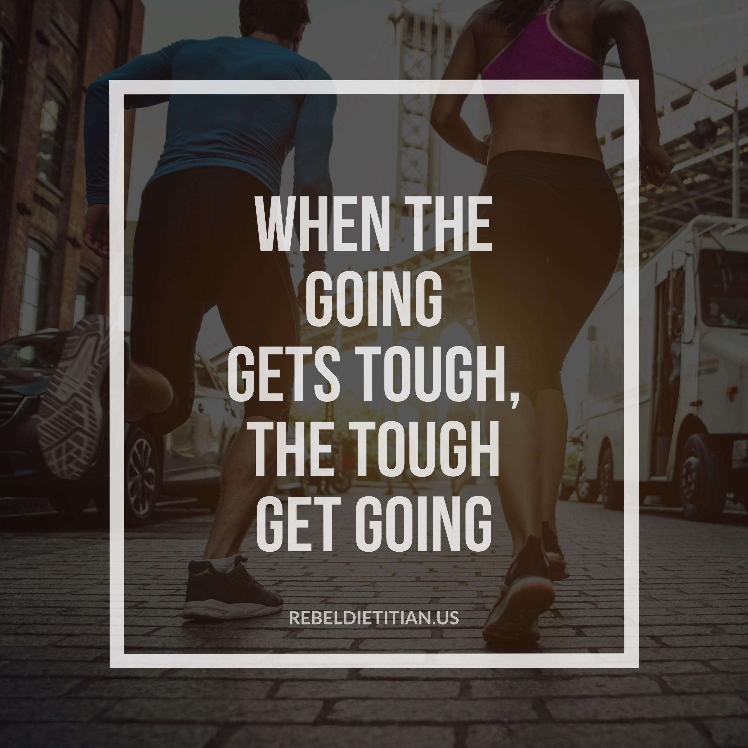 When the going gets tough the tough gets going