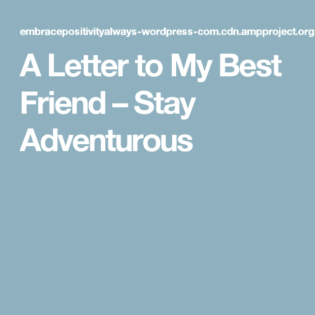 A Letter To My Best Friend  Dfxfdf  My Best Friend Friends Best  A Letter To My Best Friend  Stay Adventurous