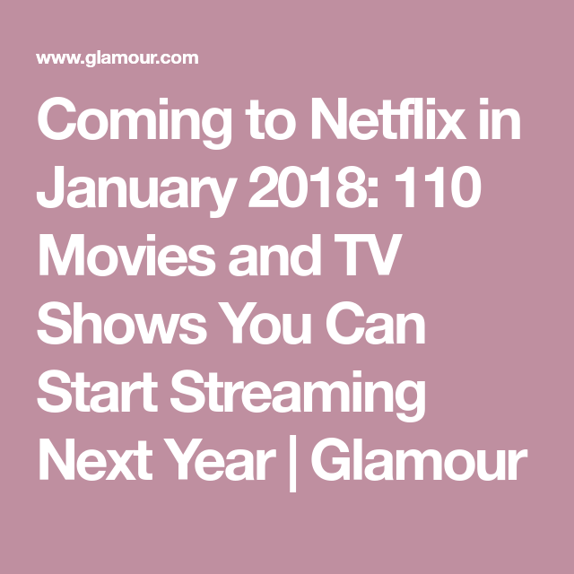 Coming to Netflix in January 2018: 110 Movies and TV Shows You Can Start Streaming Next Year | Glamour