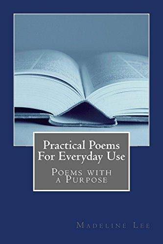 Practical Poems For Everyday Use: Poetry With A Purpose by Madeline Lee http://www.amazon.com/dp/B017A1L6RW/ref=cm_sw_r_pi_dp_vizmwb1E224D8