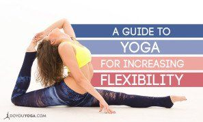 a mustread guide to yoga for increasing flexibility