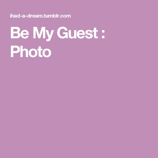 Be My Guest : Photo