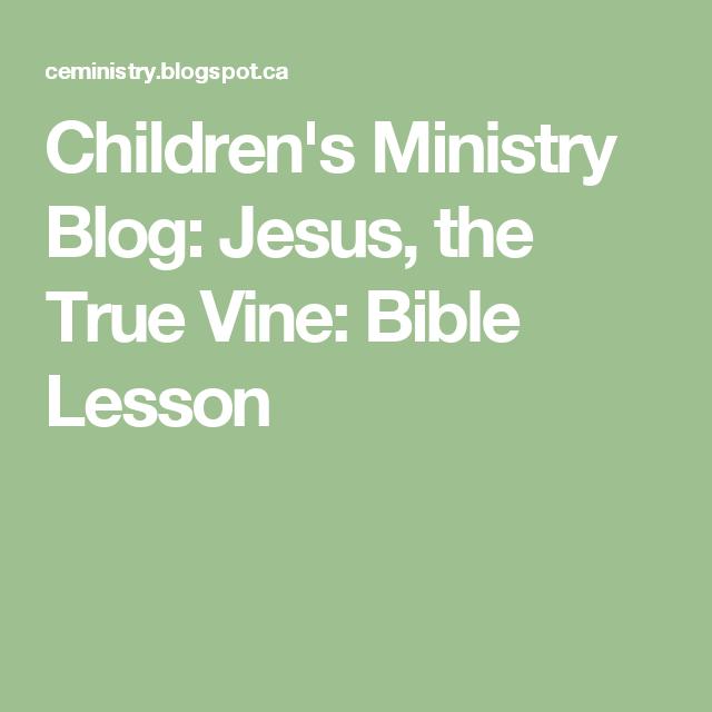 Children's Ministry Blog: Jesus, the True Vine: Bible Lesson