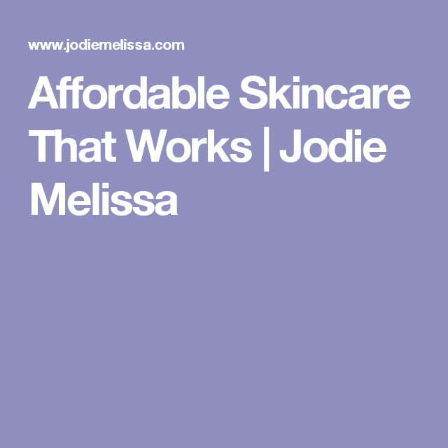 Affordable Skincare That Works | Jodie Melissa