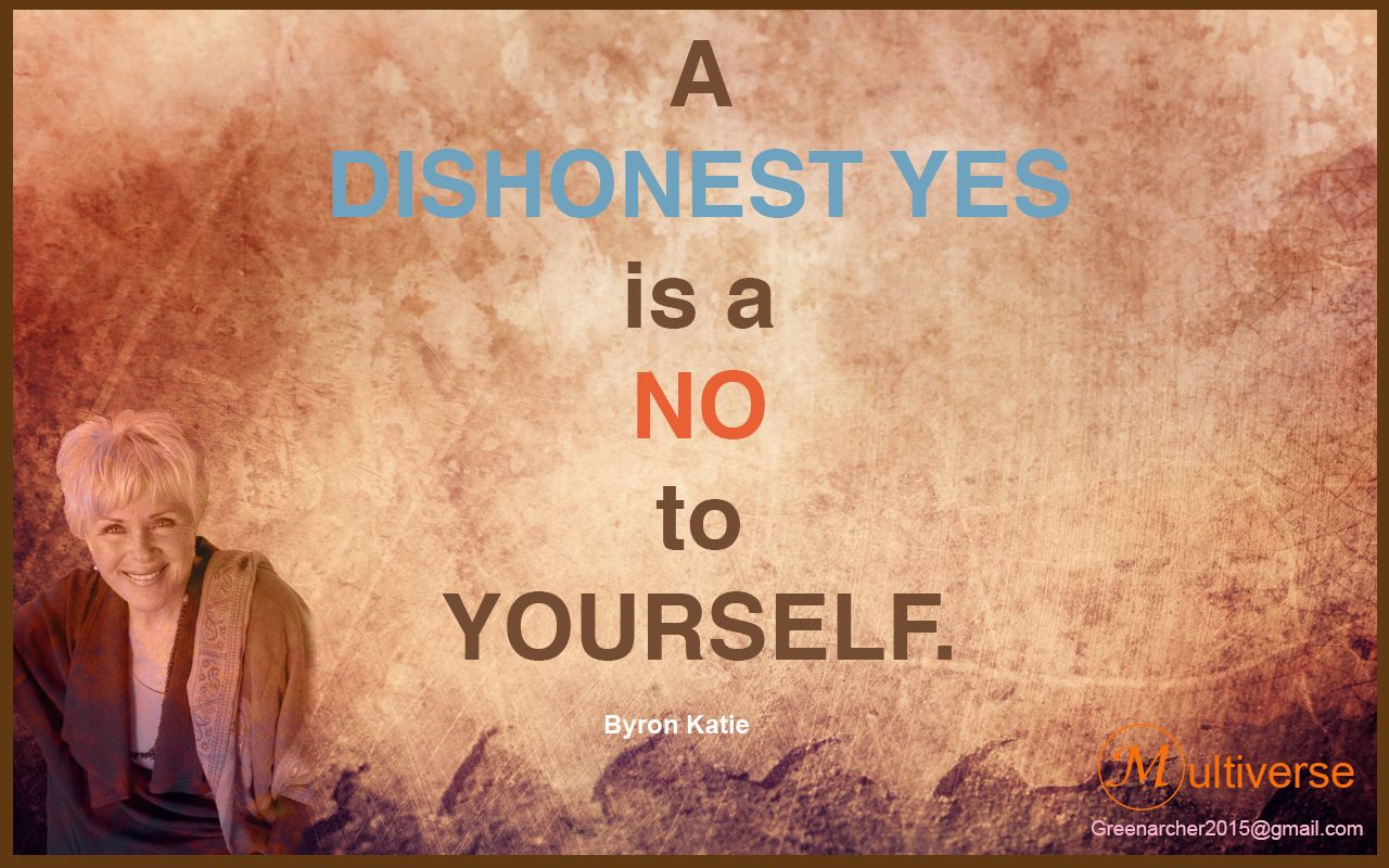 A Dishonest Yes Is A No To Yourself Byron Katie My Philosophy