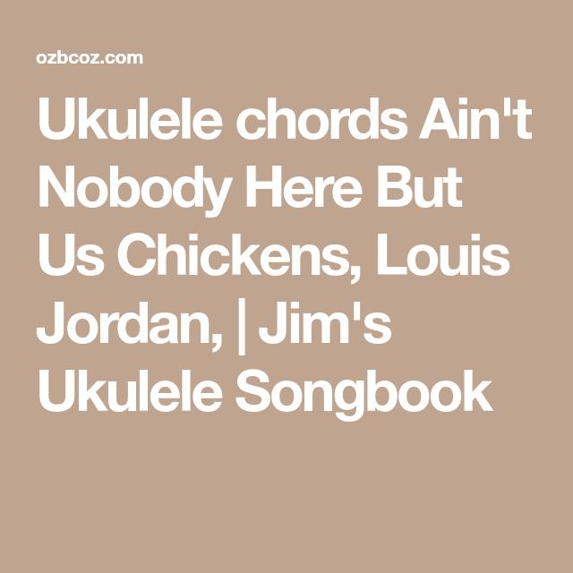 Ukulele Chords Aint Nobody Here But Us Chickens Louis Jordan
