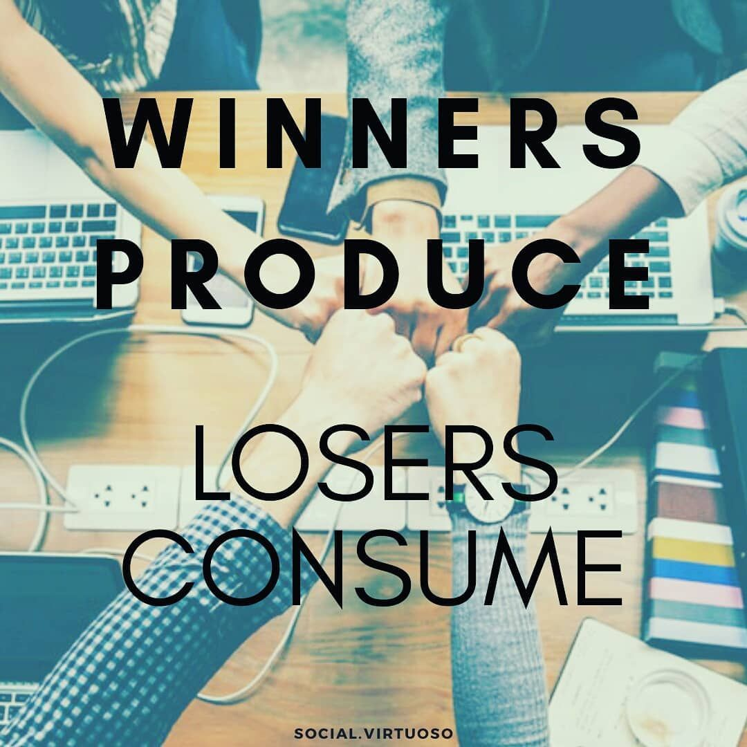 Ask yourself whether you're a producer or consumer
