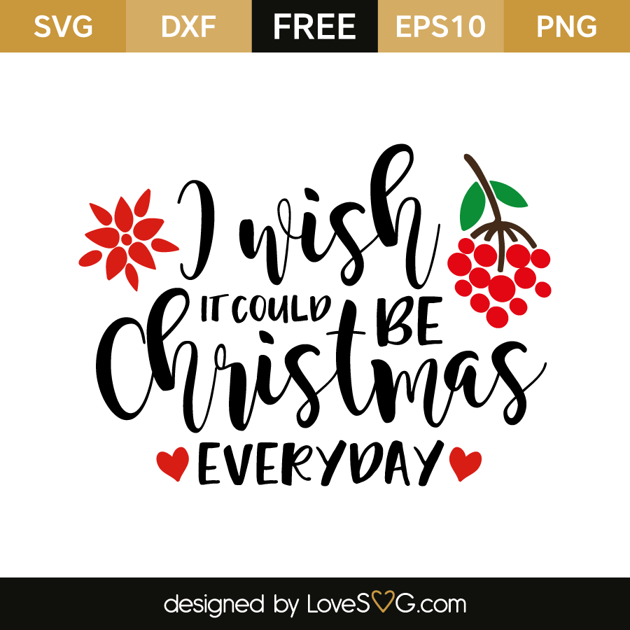 I Wish It Could Be Christmas Everyday Lovesvg Com Christmas Svg Cricut Christmas Ideas Christmas Svg Files