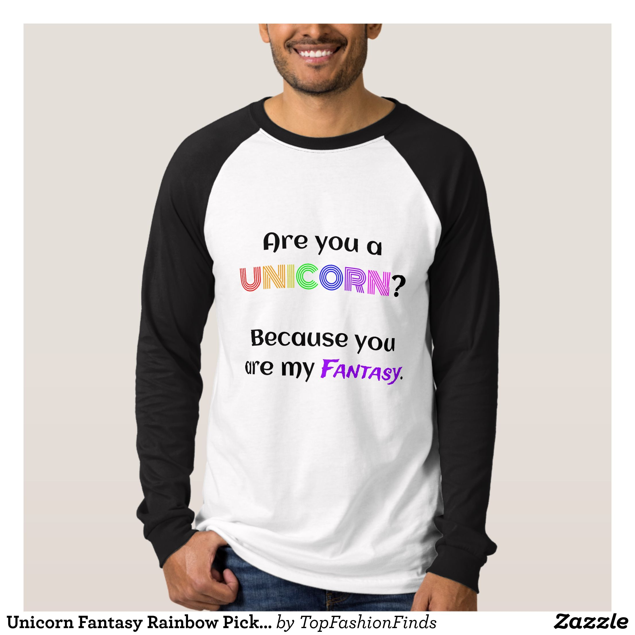 Unicorn Fantasy Rainbow Pick Up Lines Funny T Shirt Zazzle Com Shirt Designs T Shirt Shirts