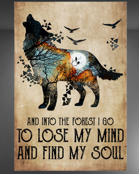 Wolf And Into The Forest I Go To Lose My Mind And Find My Soul Poster Beautiful Wolves Lose My Mind Canvas