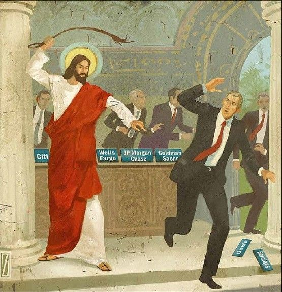What Would Jesus Do… with Bankers?  Love this one - Yank them and thrash them  Then chuck the whole lot in Jain especially the Private Bankers that own the Fed Reserve and The Bank of England !