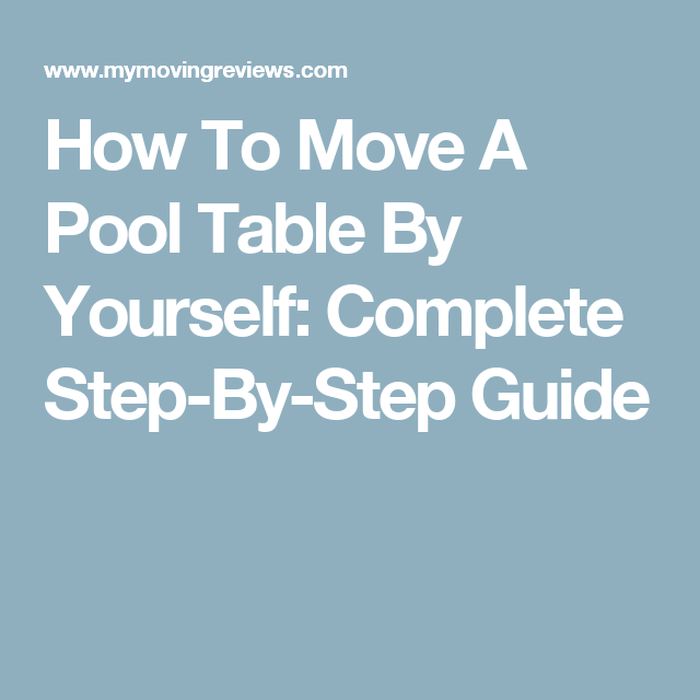 How To Move A Pool Table By Yourself Complete StepByStep Guide - Moving a pool table by yourself