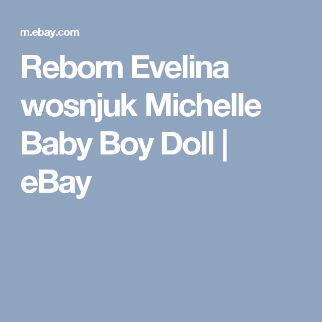 Reborn Evelina wosnjuk Michelle Baby Boy  Doll    eBay