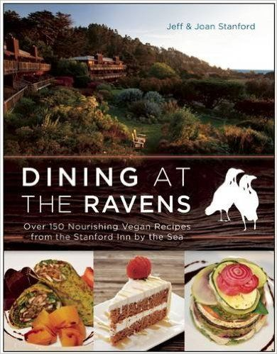 Dining at The Ravens: Over 150 Nourishing Vegan Recipes from the Stanford Inn by the Sea: Jeff Stanford, Joan Stanford: 9781941631652: Amazon.com: Books