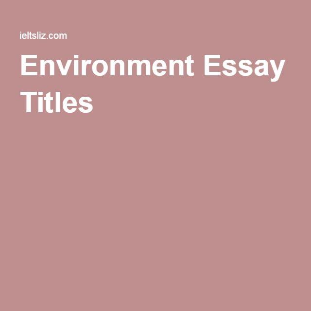 environment essay titles essay topics environment environment essay titles