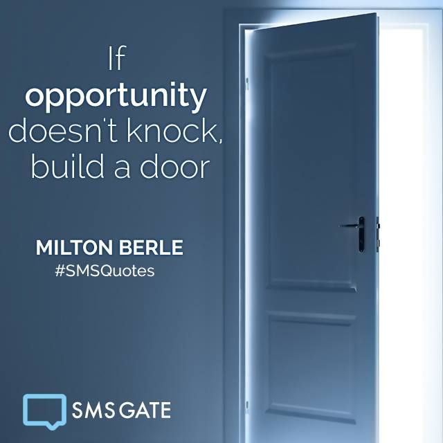 If opportunity doesn't knock, build a door. #SMSQuotes  - Milton Berle