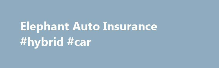 Elephant Auto Insurance Quote Magnificent Elephant Auto Insurance Hybrid Car Httpcars.remmont