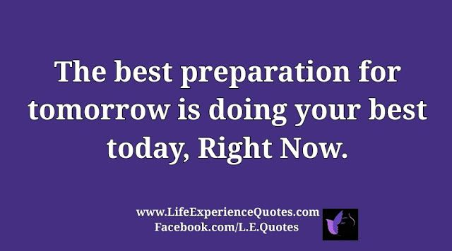 The Best Preparation For Tomorrow Is Doing Your Best Today Right