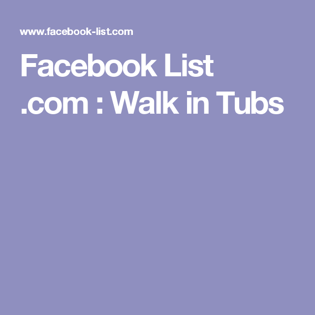 Facebook List .com : Walk in Tubs