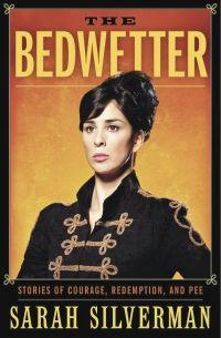 """The Bedwetter:  Stories of Courage, Redemption,  and Pee""  Written by Sarah Silverman"