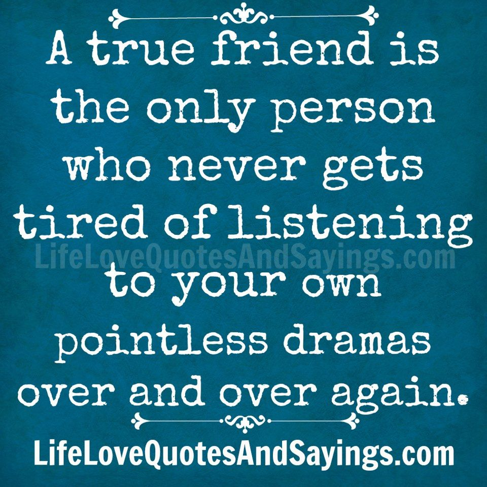 A true friend is the only person who never s tired of listening to your own · Funny Quotes