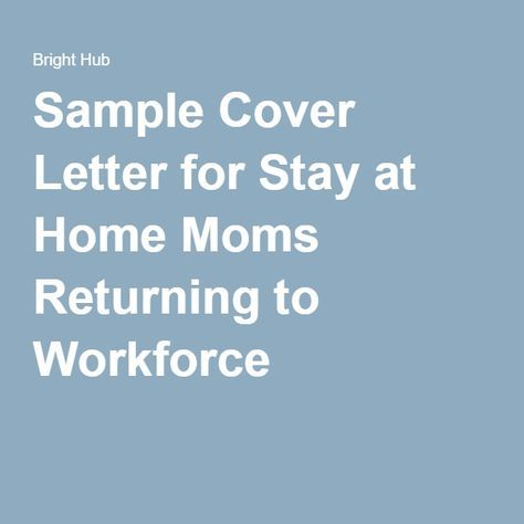 Sample Cover Letter for Stay at Home Moms Returning to Workforce - sample resumes for stay at home moms returning to work