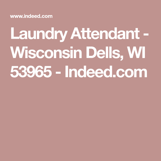 Laundry Attendant Wisconsin Dells Wi 53965 Indeed Com