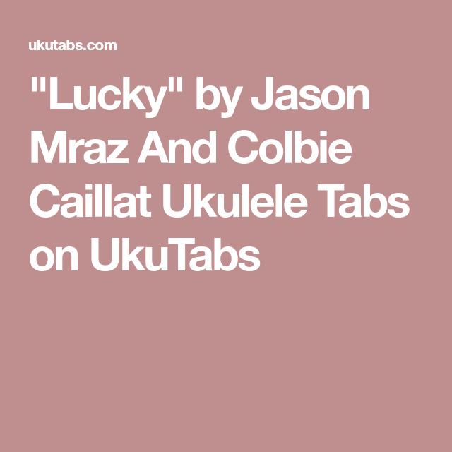 Lucky By Jason Mraz And Colbie Caillat Ukulele Tabs On Ukutabs
