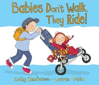 Babies Don't Walk, They Ride! by Kathy Henderson