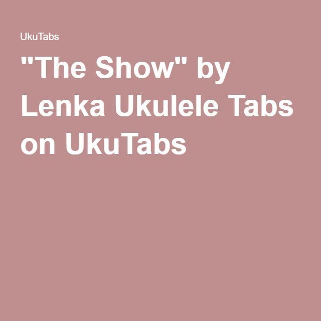 The Show By Lenka Ukulele Tabs On Ukutabs Ukulele Chords And