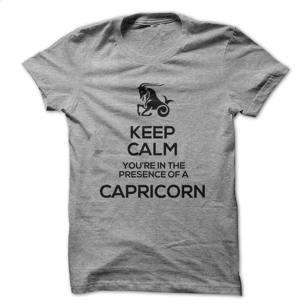 KEEP CALM, YOURE IN THE PRESENCE OF A CAPRICORN T Shirt, Hoodie, Sweatshirts - t shirt designs #hoodie #clothing