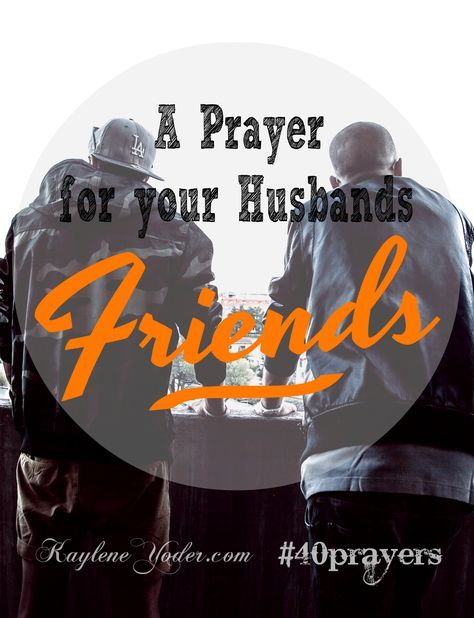 A prayer covering your husband;s friendships.