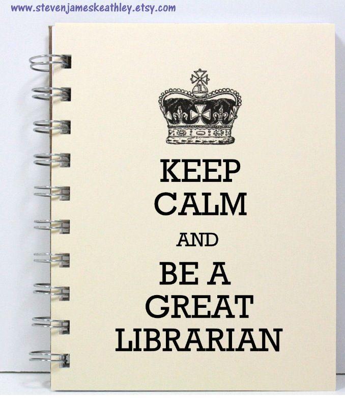 Not just a librarian, a GREAT librarian. = Mantén la calma y sé un gran bibliotecario. Imagen vía O'Fallon Public Library