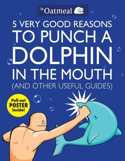 5 Very Good Reasons to Punch a Dolphin in the Mouth by Matthew Inman