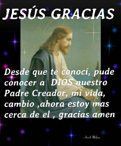 JESÚS GRACIAS,  DESDE QUE TE CONOCI, PUDE CONOCER A DIOS NUESTRO PADRE CREADOR, MI VIDA CAMBIO AHORA ESTOY MAS CERCA DE EL,  GRACIAS AMEN