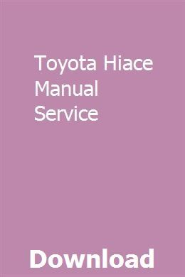 Toyota Hiace Manual Service With Images Toyota Hiace