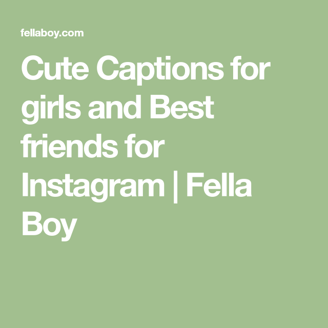 Cute Captions For Girls And Best Friends For Instagram Fella Boy