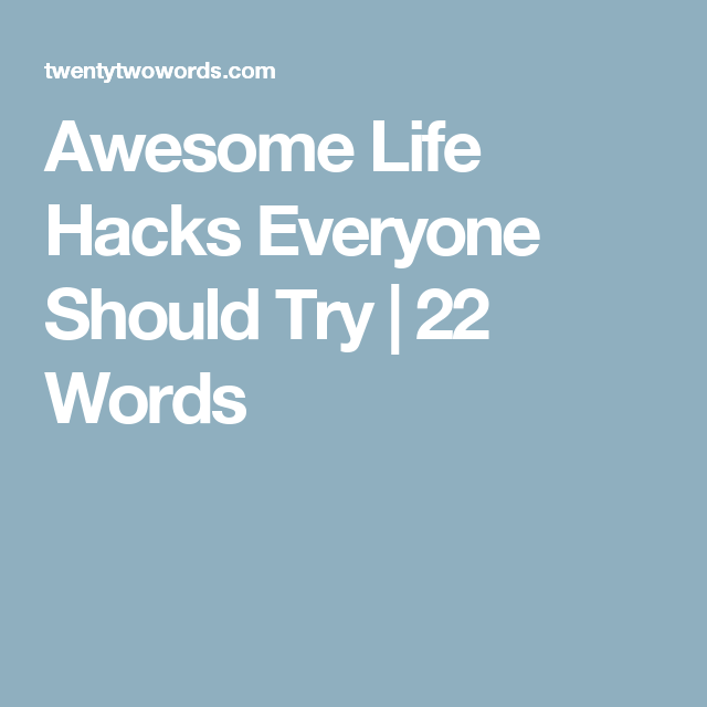 Awesome Life Hacks Everyone Should Try