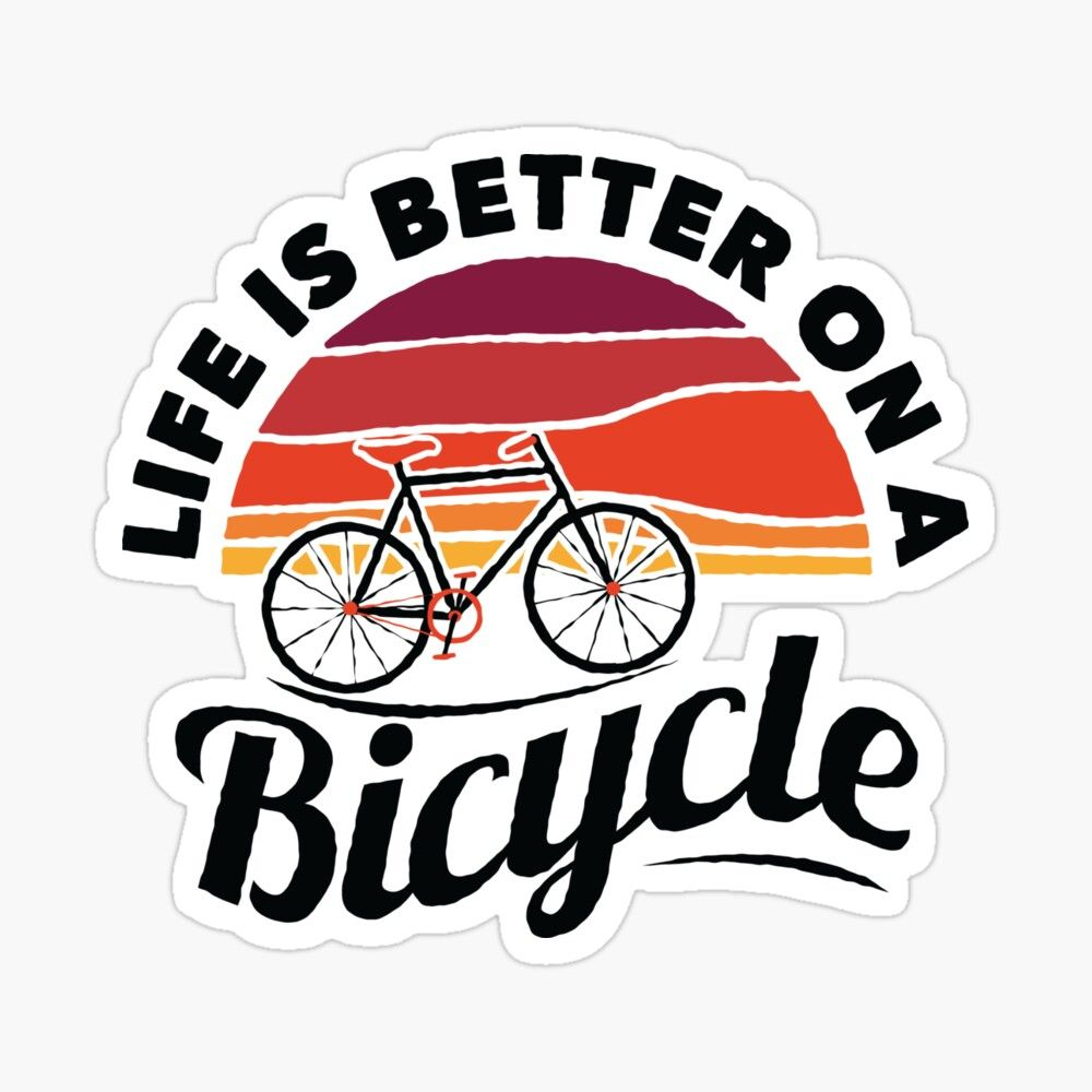 Life Is Better On A Bicycle Cycling Art Design With Quote Slogan Sticker By Maindeals Bicycle Quotes Cycling Art Cycle Stickers [ 1000 x 1000 Pixel ]