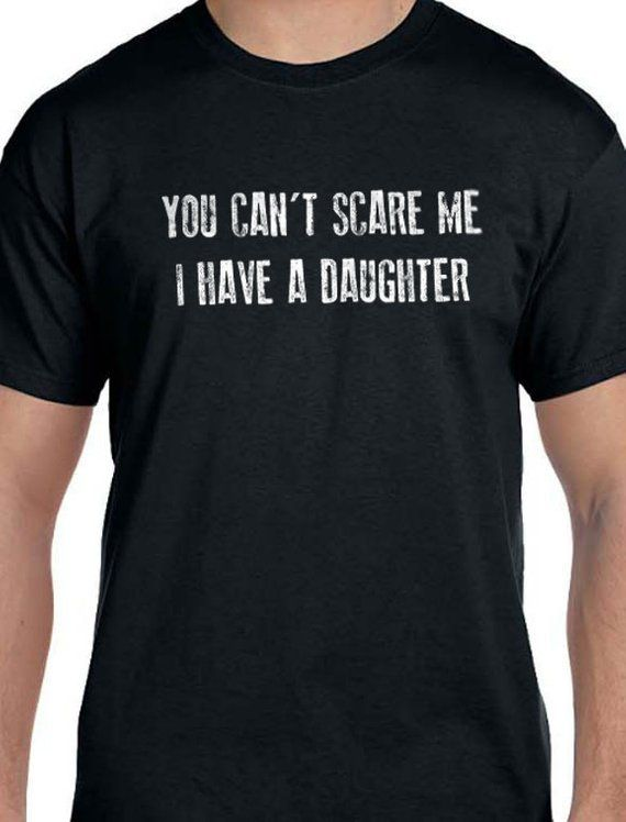 Funny Shirt Men  You Can't Scare Me I Have a DAUGHTER    Etsy