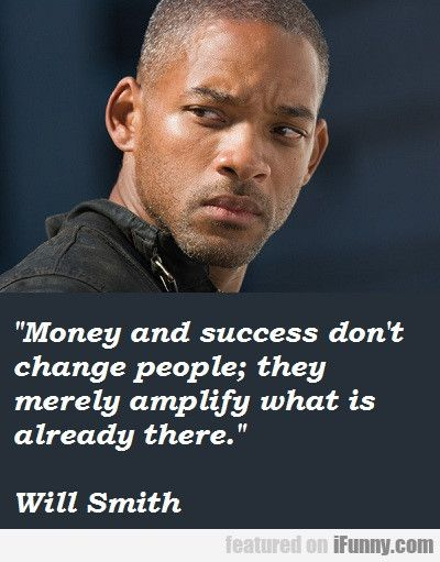 Money And Success Don't Change People. They...