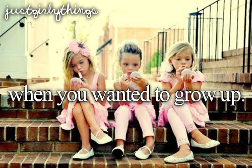 when you wanted to grow up