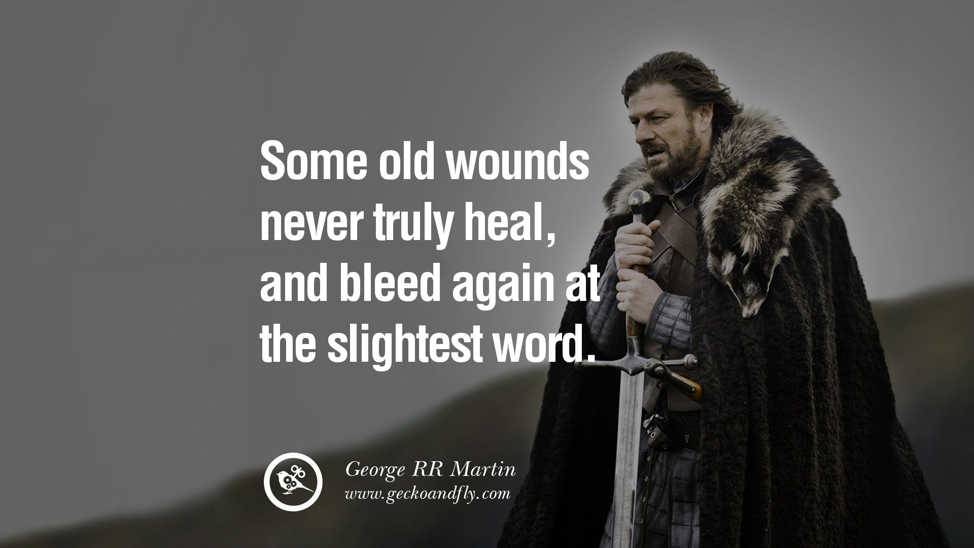 Image result for game of thrones: Some old wounds never truly heal and bleed again at the slightest word.