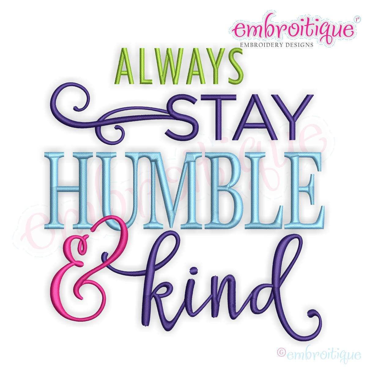 Always Stay Humble & Kind  -Instant Download Machine Embroidery Design by Embroitique on Etsy https://www.etsy.com/listing/504459866/always-stay-humble-kind-instant-download