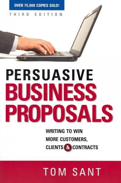 Persuasive Business Proposals Writing to Win More Customers - business proposals