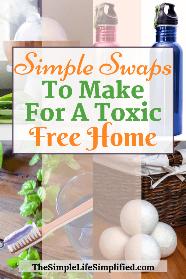 Do you want a toxic free home but aren't sure where to start? These 7 simple swaps are easy to make and will get you on your way to clean living and a non toxic home! #TheSimpleLifeSimplified #toxicfree #nontoxic #ecofriendly #cleanliving